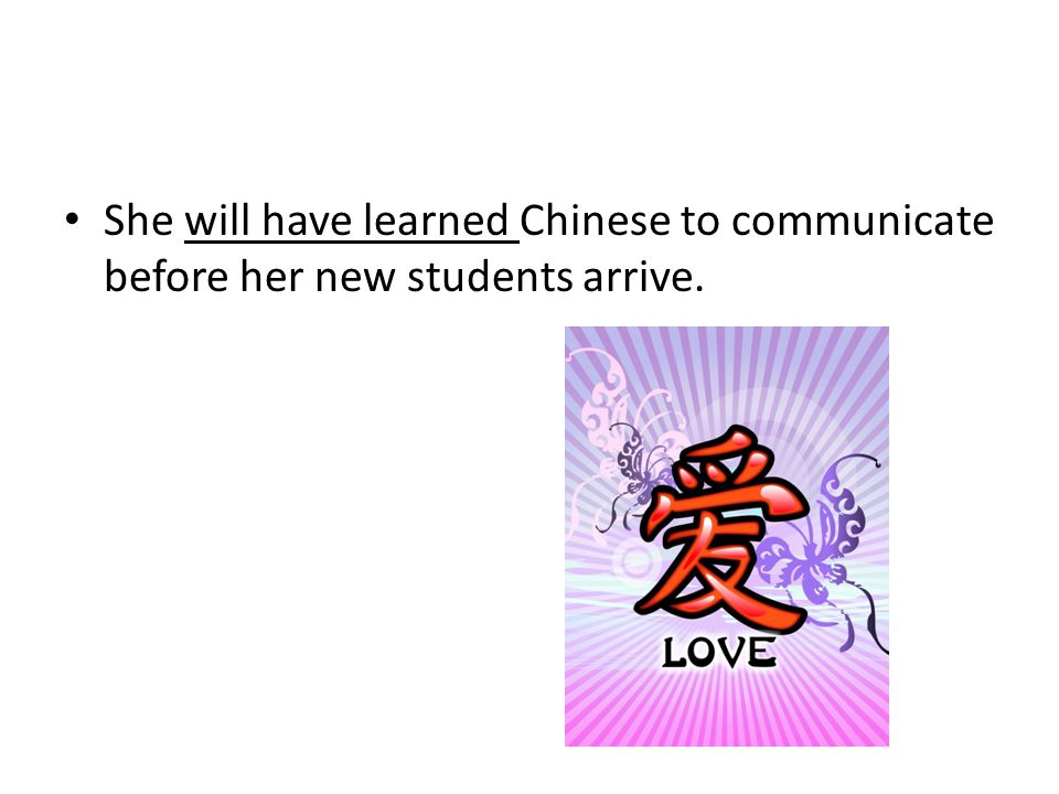 She will have learned Chinese to communicate before her new students arrive.
