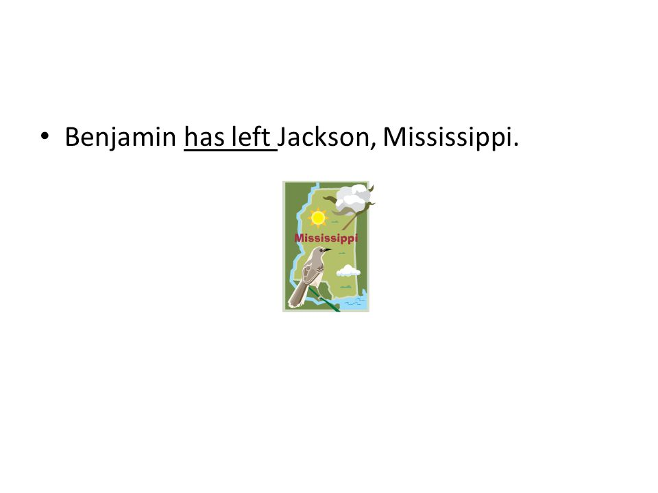 Benjamin has left Jackson, Mississippi.