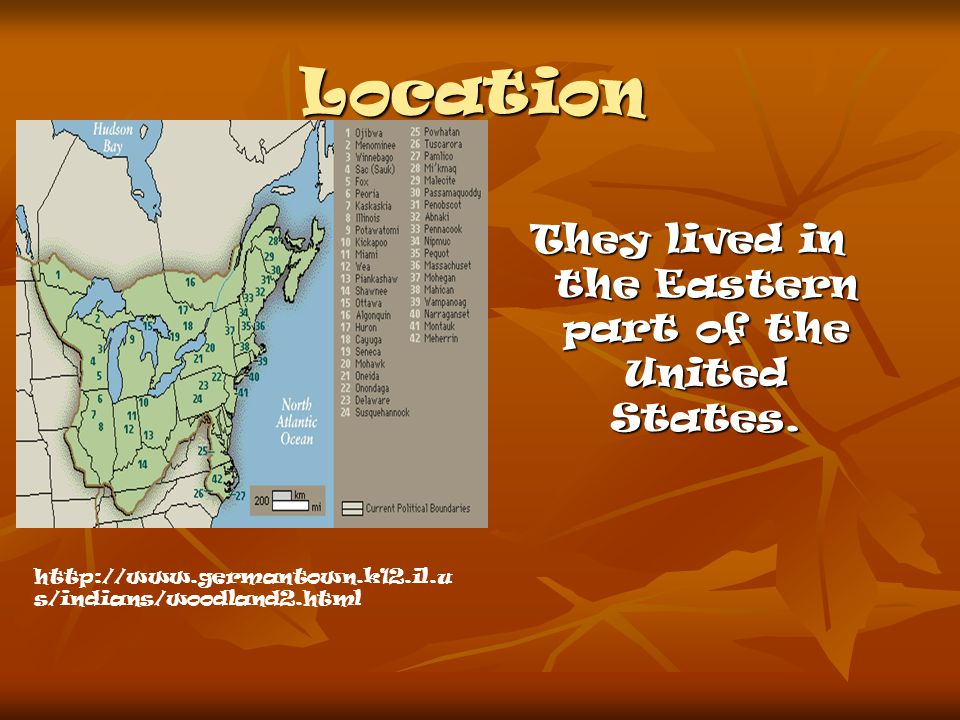 Location They lived in the Eastern part of the United States.