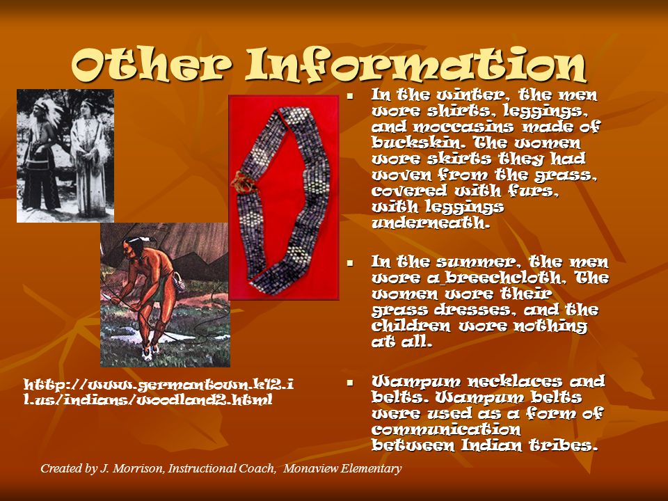 Other Information In the winter, the men wore shirts, leggings, and moccasins made of buckskin.