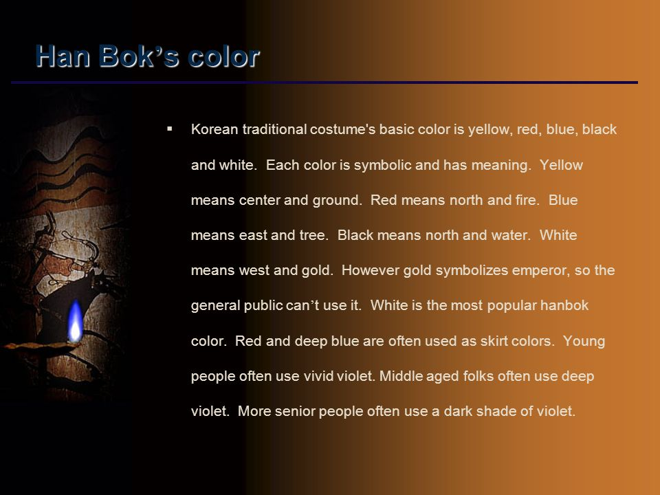 Han Bok ' s color  Korean traditional costume s basic color is yellow, red, blue, black and white.