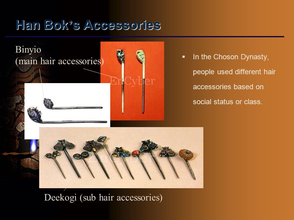 Han Bok ' s Accessories  In the Choson Dynasty, people used different hair accessories based on social status or class.