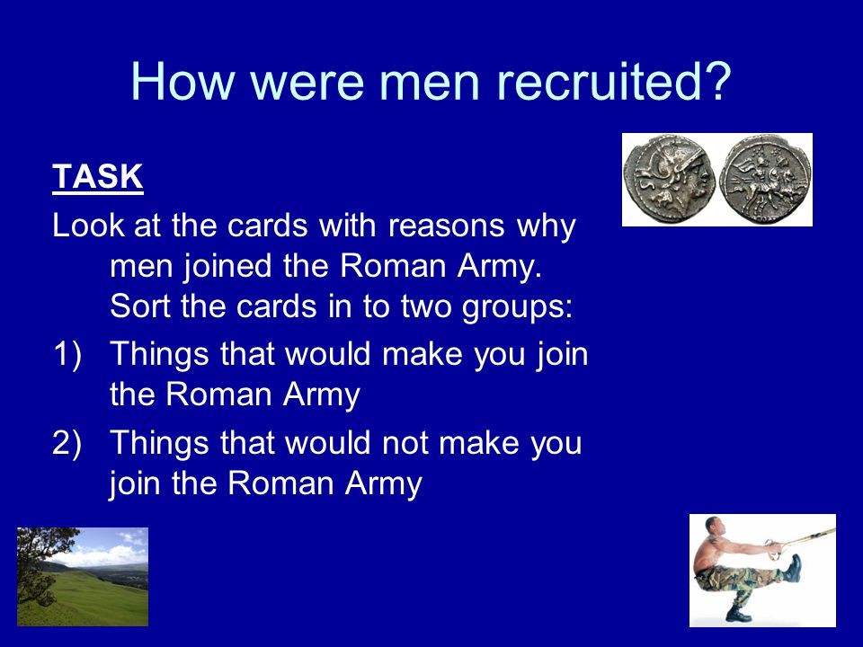 How were men recruited. TASK Look at the cards with reasons why men joined the Roman Army.