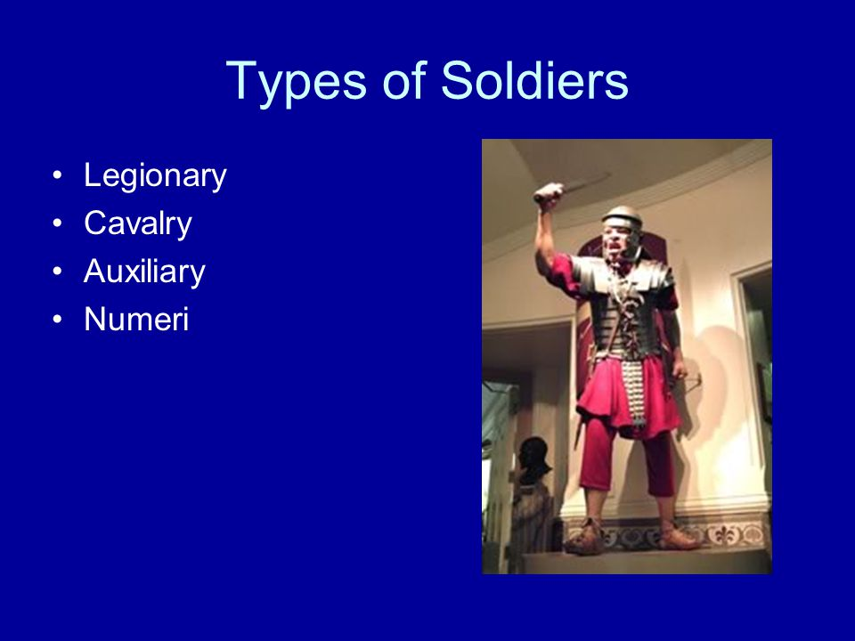 Types of Soldiers Legionary Cavalry Auxiliary Numeri