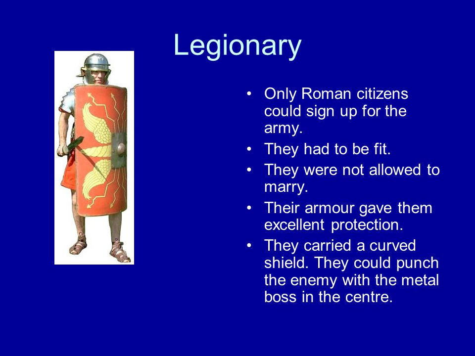 Legionary Only Roman citizens could sign up for the army.