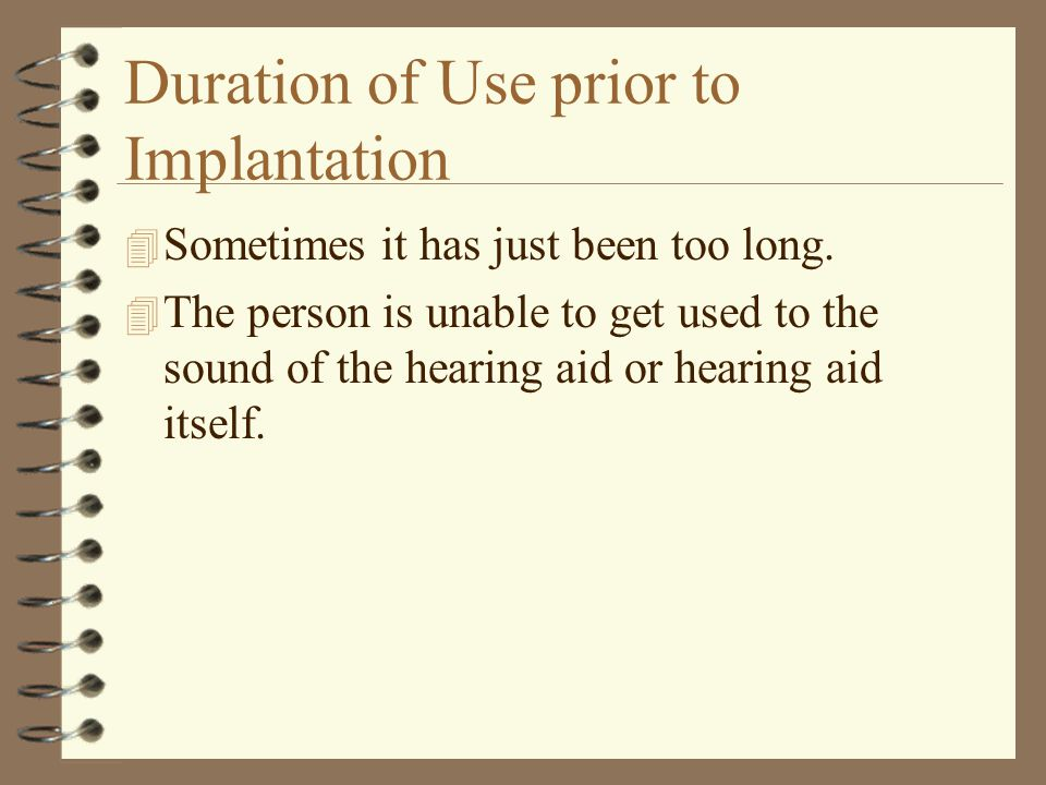 Duration of Use prior to Implantation 4 Sometimes it has just been too long.