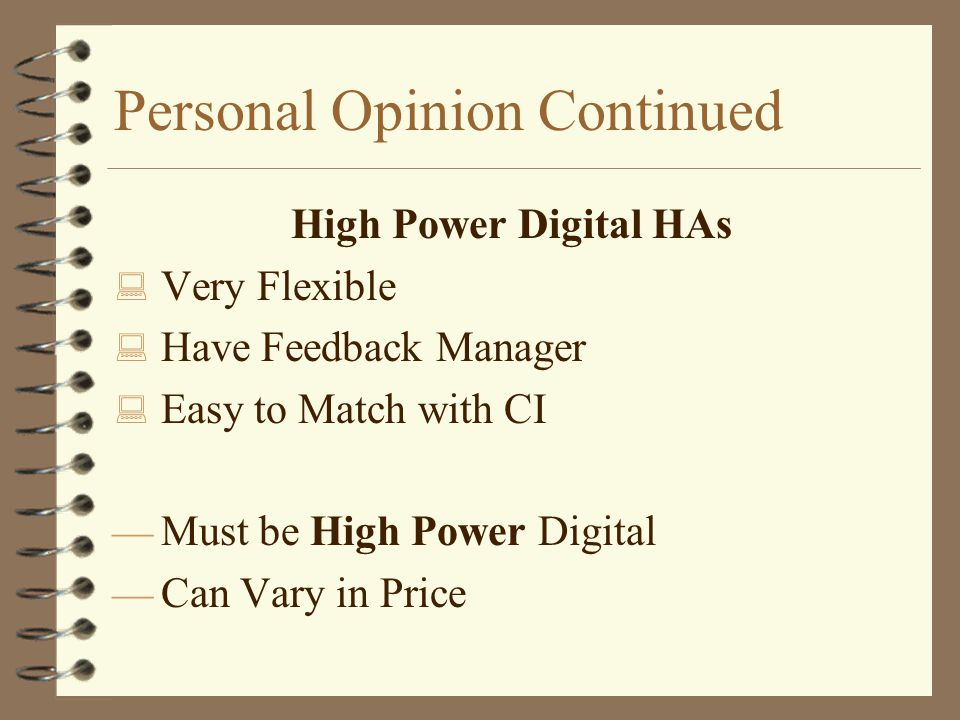 Personal Opinion Continued High Power Digital HAs : Very Flexible : Have Feedback Manager : Easy to Match with CI  Must be High Power Digital  Can Vary in Price