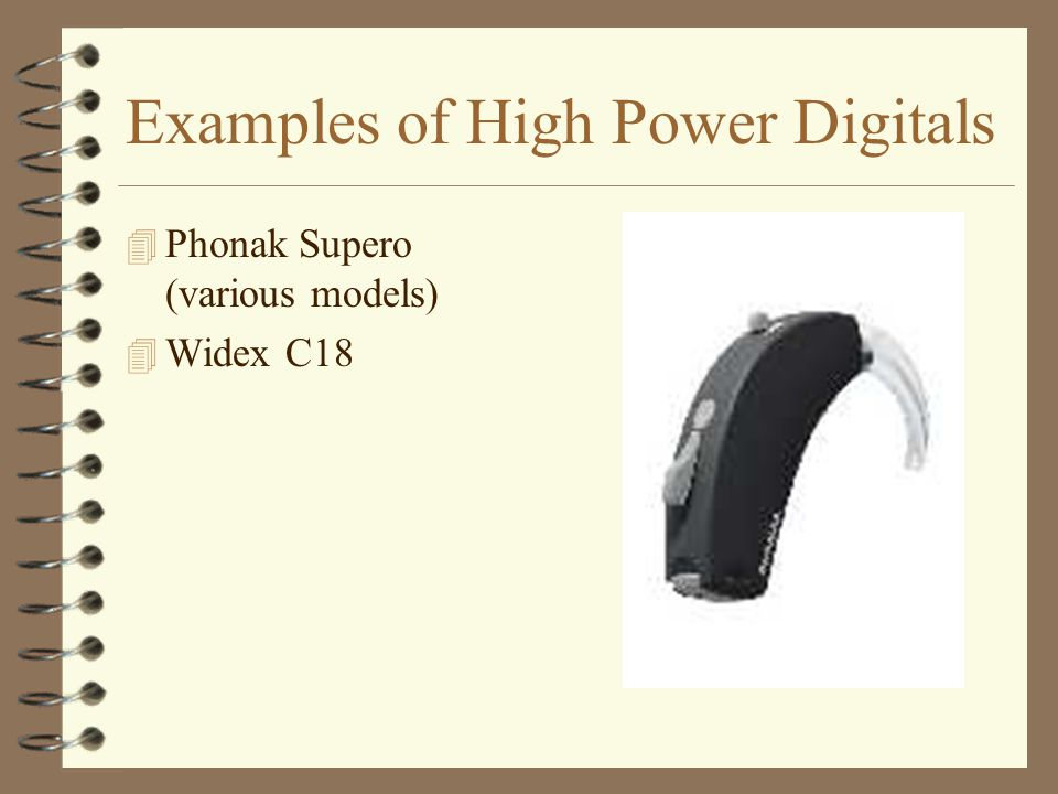 Examples of High Power Digitals 4 Phonak Supero (various models) 4 Widex C18