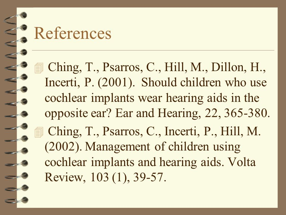 References 4 Ching, T., Psarros, C., Hill, M., Dillon, H., Incerti, P.
