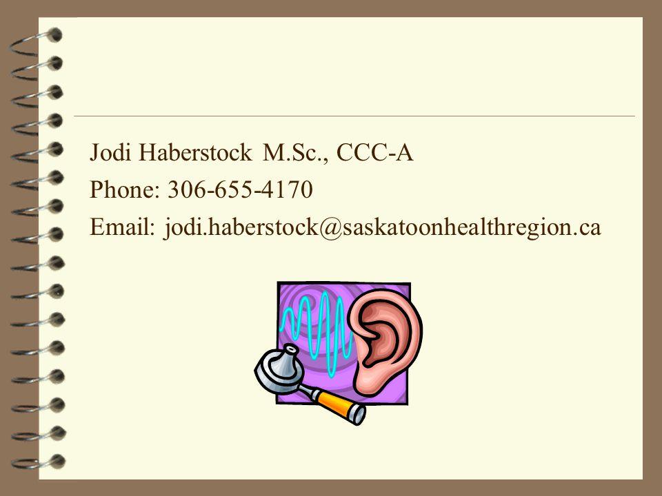 Jodi Haberstock M.Sc., CCC-A Phone: 306-655-4170 Email: jodi.haberstock@saskatoonhealthregion.ca
