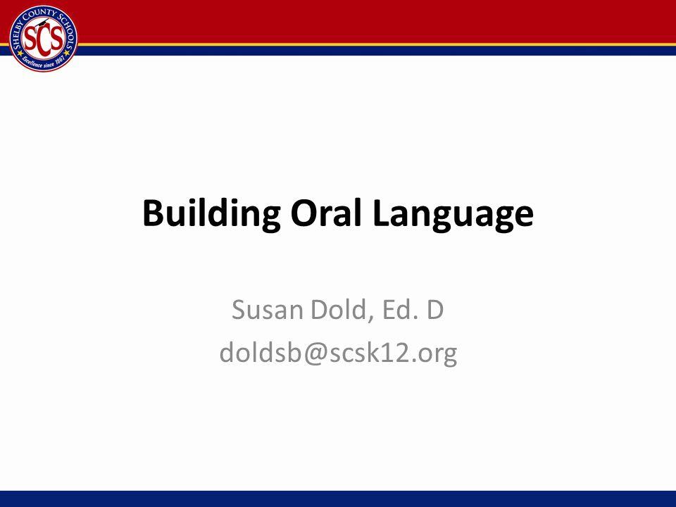 Building Oral Language Susan Dold, Ed. D doldsb@scsk12.org