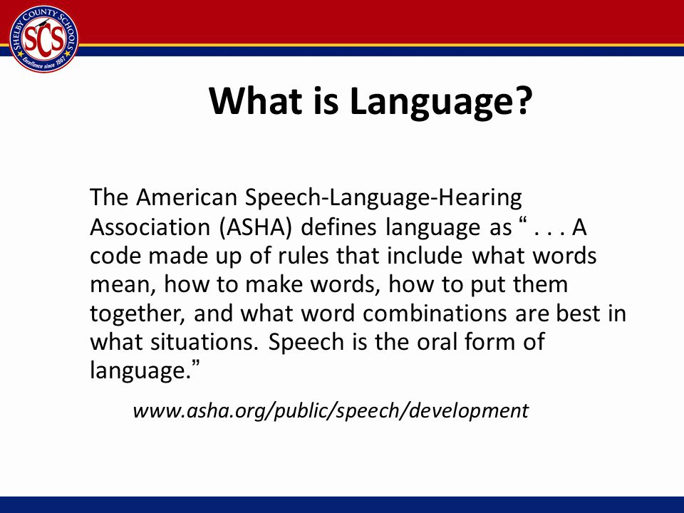 """What is Language? The American Speech-Language-Hearing Association (ASHA) defines language as """"... A code made up of rules that include what words mea"""