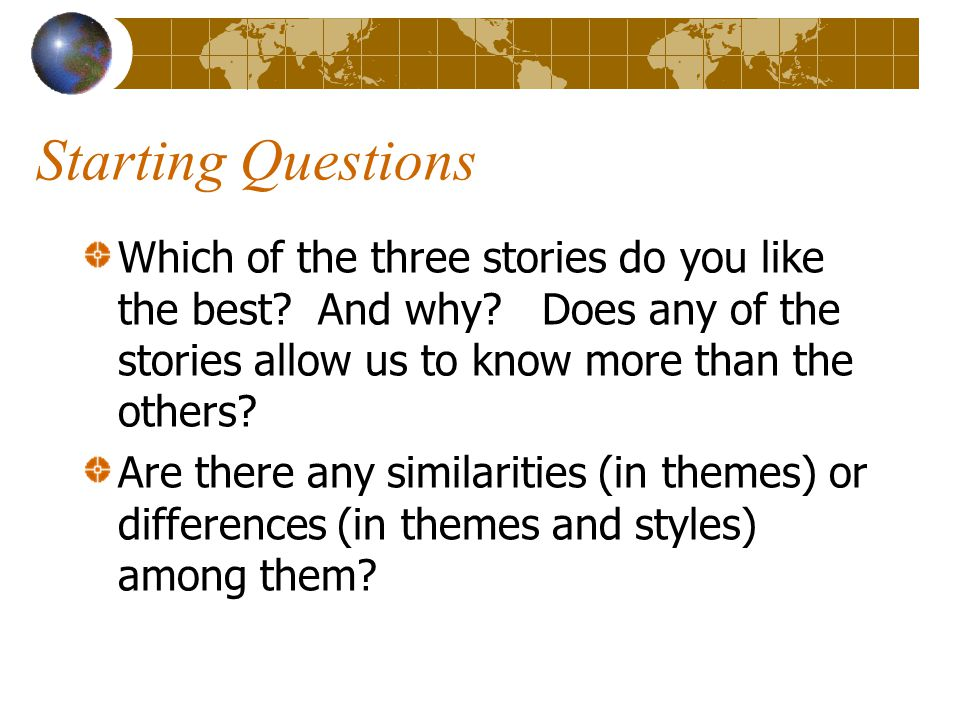 Starting Questions Which of the three stories do you like the best.