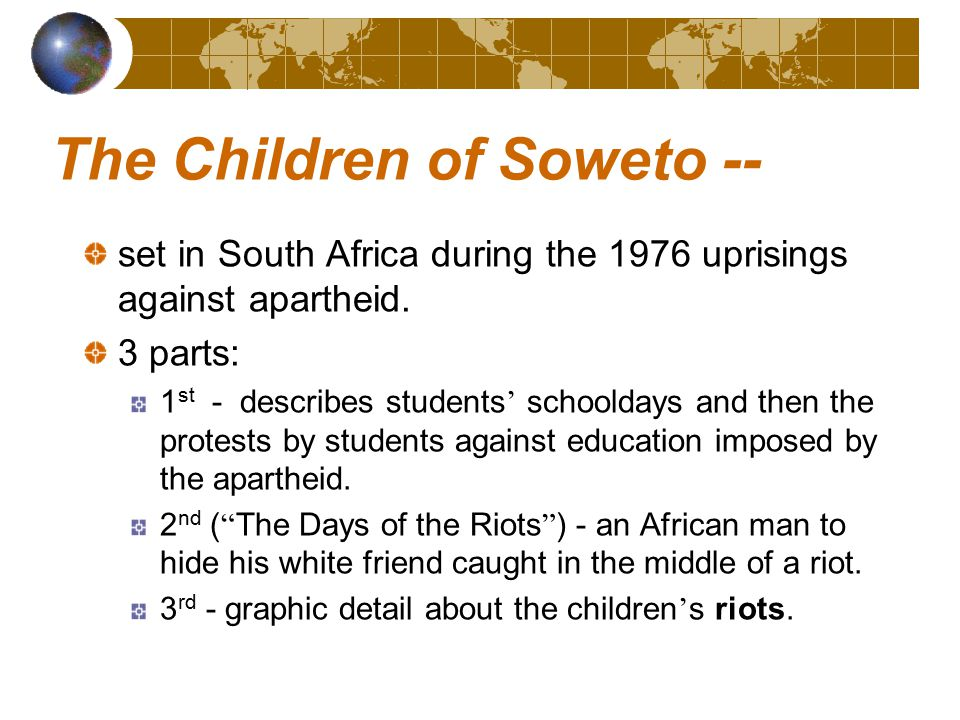 The Children of Soweto -- set in South Africa during the 1976 uprisings against apartheid.