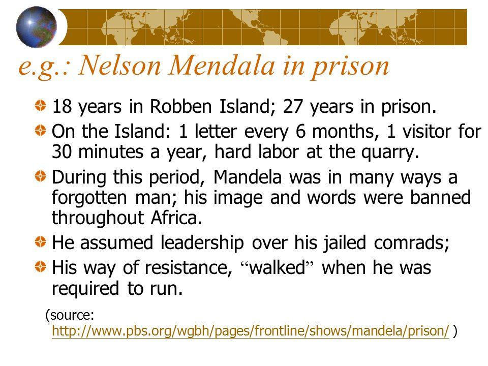 e.g.: Nelson Mendala in prison 18 years in Robben Island; 27 years in prison.