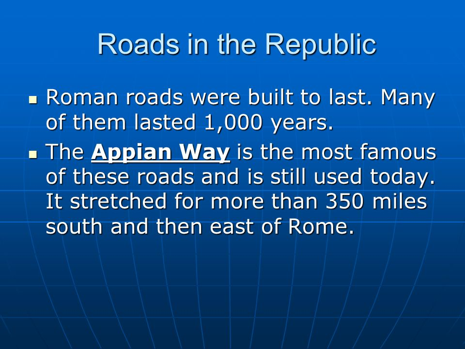 Roads in the Republic Roads in the Republic Roman roads were built to last. Many of them lasted 1,000 years. Roman roads were built to last. Many of t
