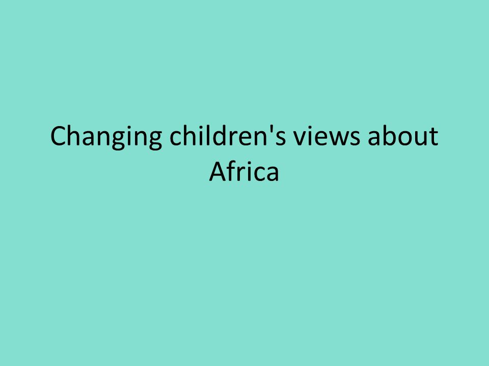 Changing children's views about Africa
