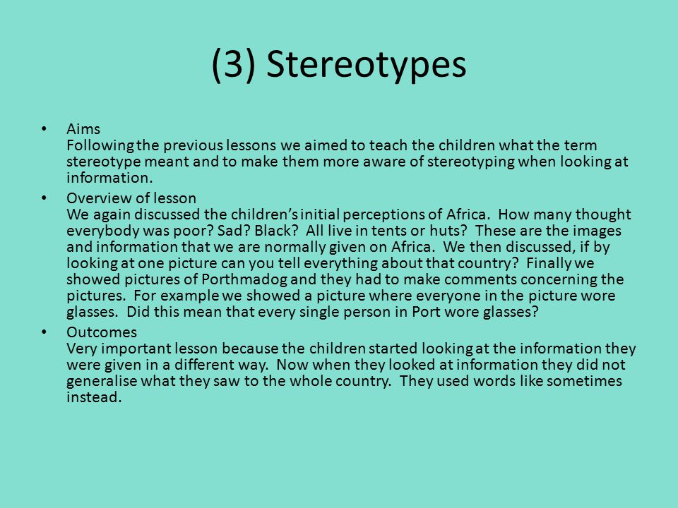 (3) Stereotypes Aims Following the previous lessons we aimed to teach the children what the term stereotype meant and to make them more aware of stere
