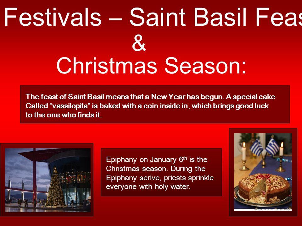 Festivals – Saint Basil Feast & Christmas Season: The feast of Saint Basil means that a New Year has begun.