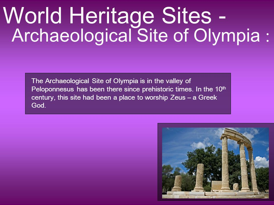 World Heritage Sites - Archaeological Site of Olympia : The Archaeological Site of Olympia is in the valley of Peloponnesus has been there since prehistoric times.