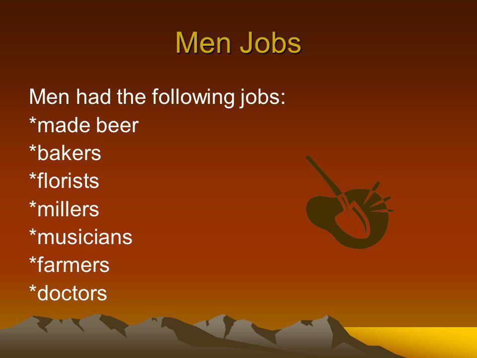 Men Jobs Men had the following jobs: *made beer *bakers *florists *millers *musicians *farmers *doctors