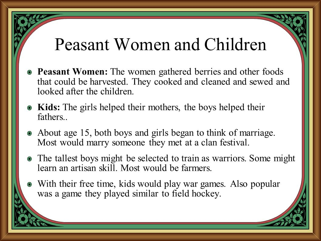 Peasant Women and Children Peasant Women: The women gathered berries and other foods that could be harvested. They cooked and cleaned and sewed and lo