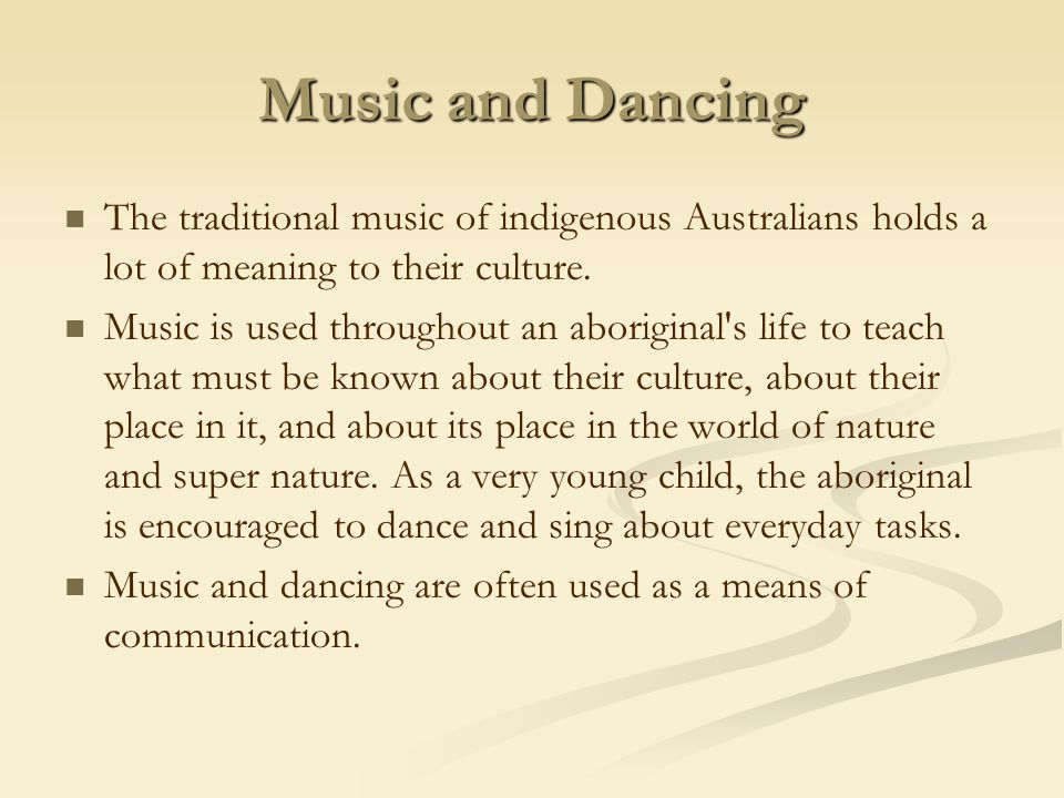 Music and Dancing The traditional music of indigenous Australians holds a lot of meaning to their culture.