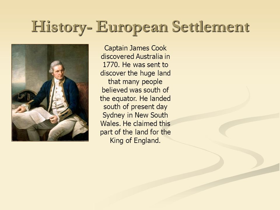 History- European Settlement Captain James Cook discovered Australia in 1770.