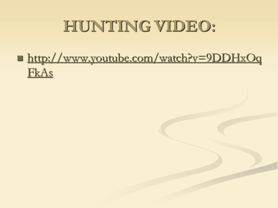 HUNTING VIDEO: http://www.youtube.com/watch v=9DDHxOq FkAs http://www.youtube.com/watch v=9DDHxOq FkAs http://www.youtube.com/watch v=9DDHxOq FkAs http://www.youtube.com/watch v=9DDHxOq FkAs