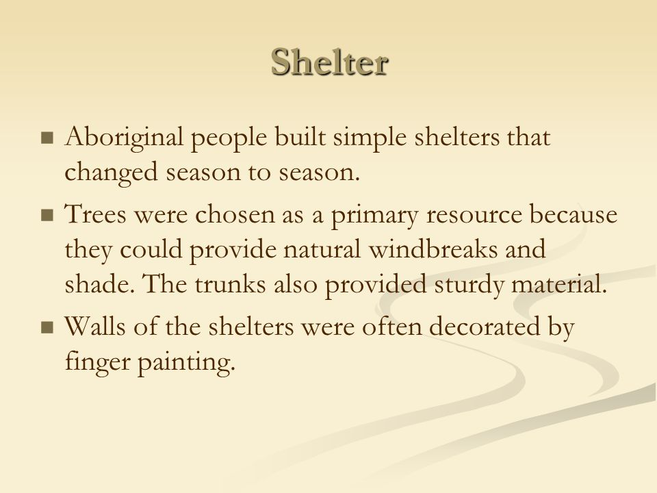 Shelter Aboriginal people built simple shelters that changed season to season.
