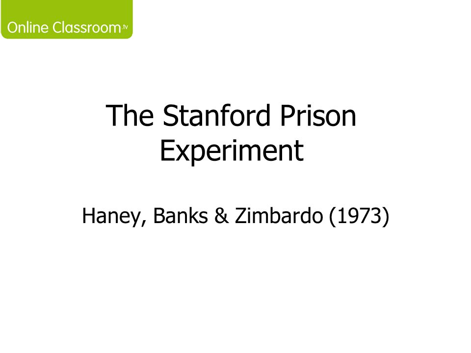 The Stanford Prison Experiment Haney, Banks & Zimbardo (1973)