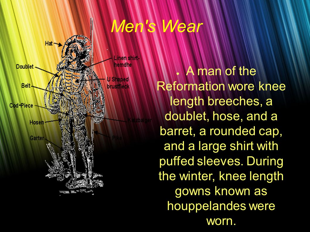 Men s Wear ● A man of the Reformation wore knee length breeches, a doublet, hose, and a barret, a rounded cap, and a large shirt with puffed sleeves.