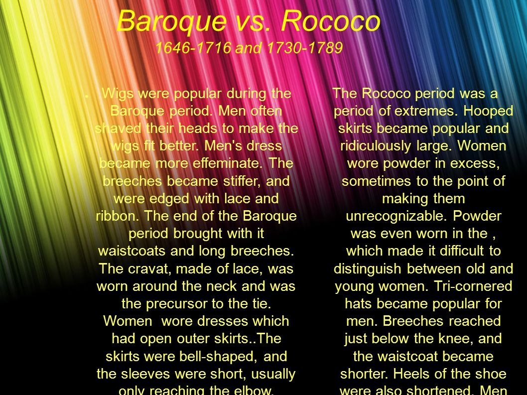 Baroque vs. Rococo 1646-1716 and 1730-1789 The Rococo period was a period of extremes.