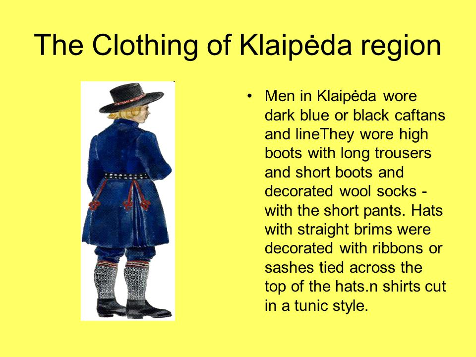The Clothing of Klaipėda region Women in Klaipėda wore shirts that were cut differently from those in other ethnographic regions.