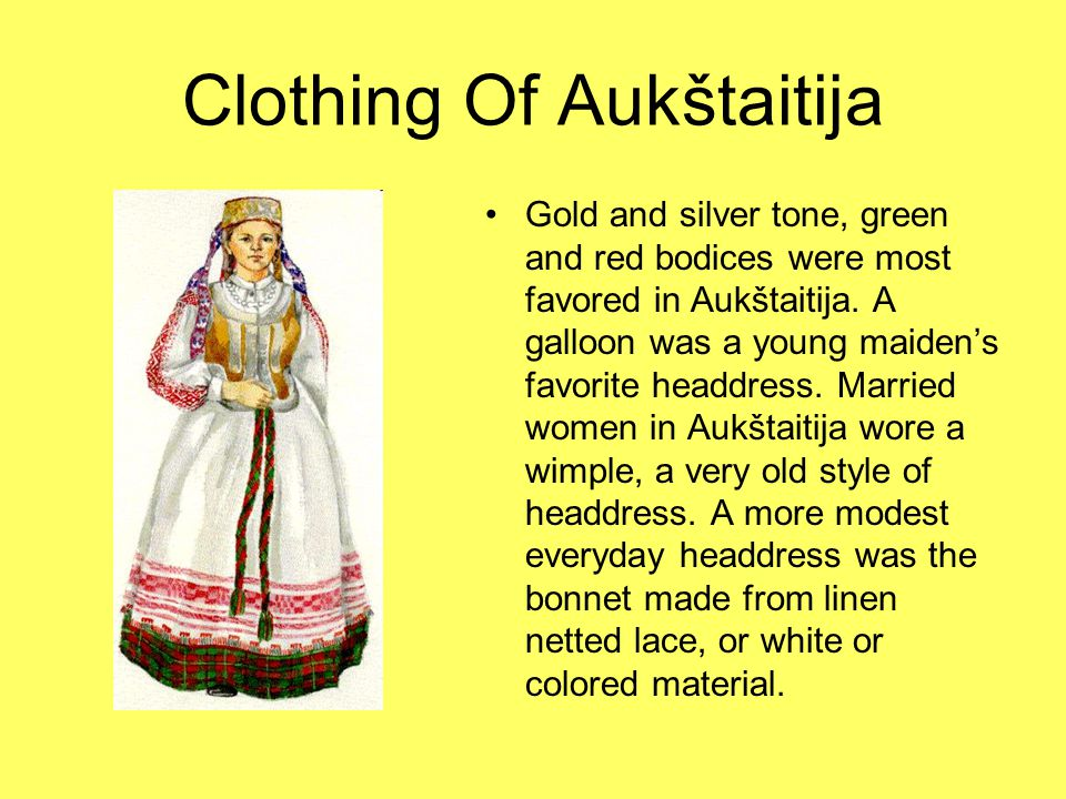 Clothing Of Aukštaitija Gold and silver tone, green and red bodices were most favored in Aukštaitija.