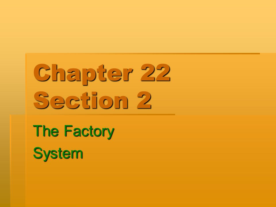 Chapter 22 Section 2 The Factory System