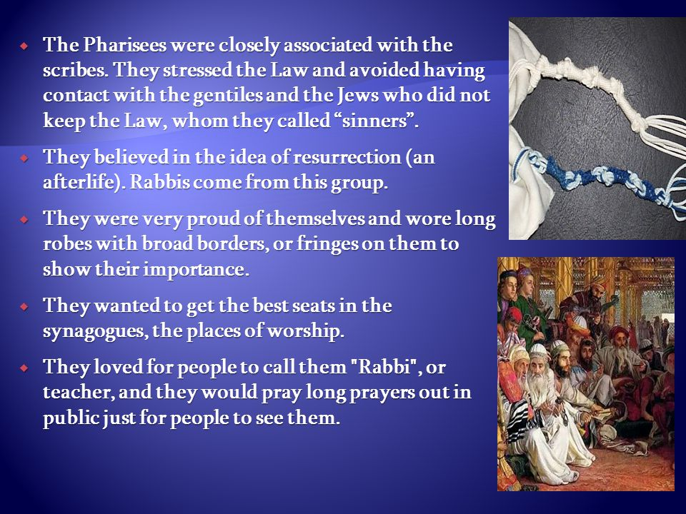 The Pharisees were closely associated with the scribes.