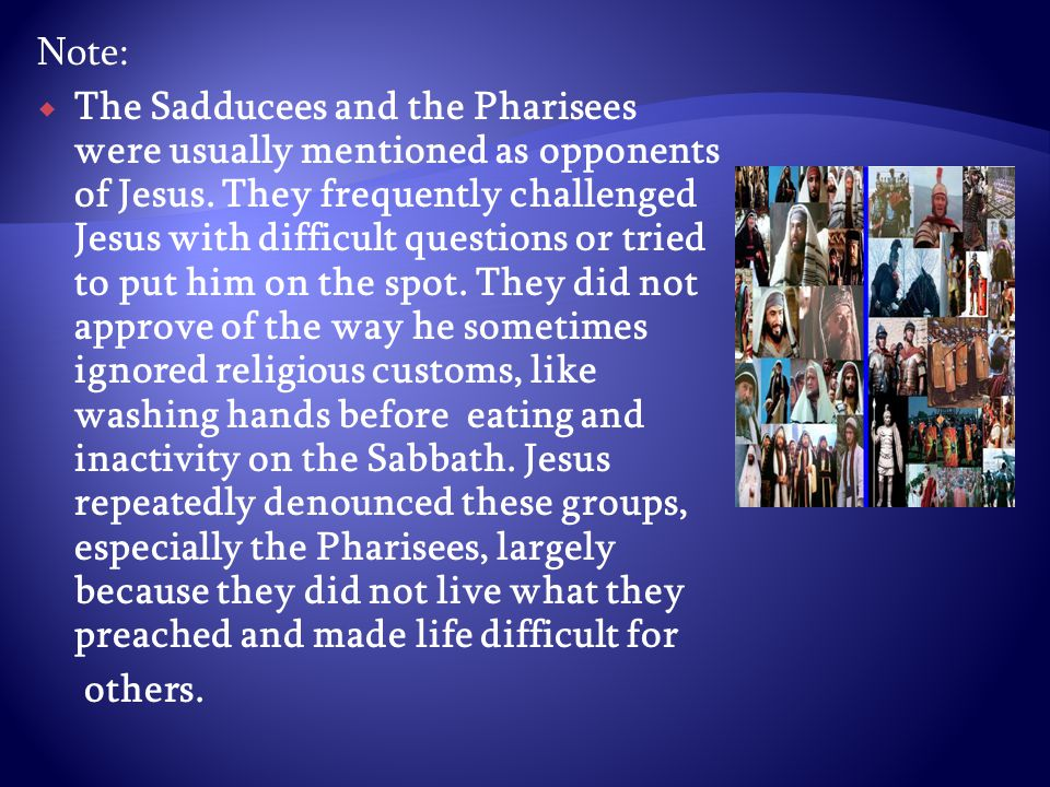 Note:  The Sadducees and the Pharisees were usually mentioned as opponents of Jesus.