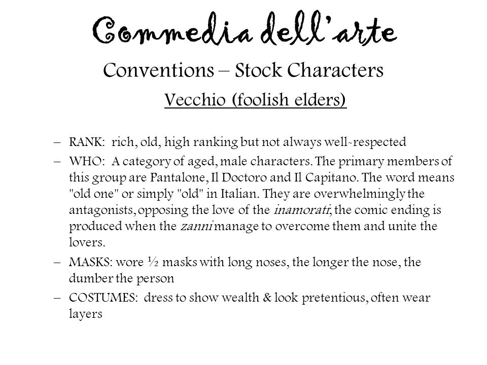 Commedia dell'arte Conventions – Stock Characters Vecchio (foolish elders) –RANK: rich, old, high ranking but not always well-respected –WHO: A catego