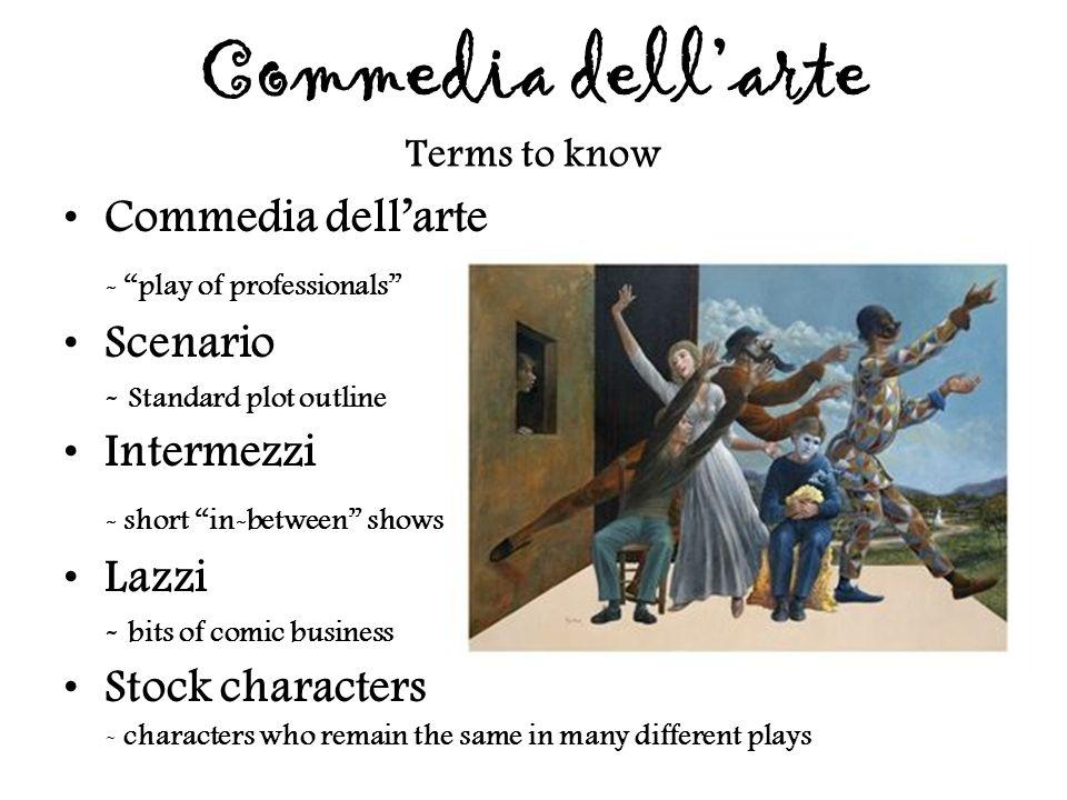 """Commedia dell'arte Terms to know Commedia dell'arte - """"play of professionals"""" Scenario - Standard plot outline Intermezzi - short """"in-between"""" shows L"""