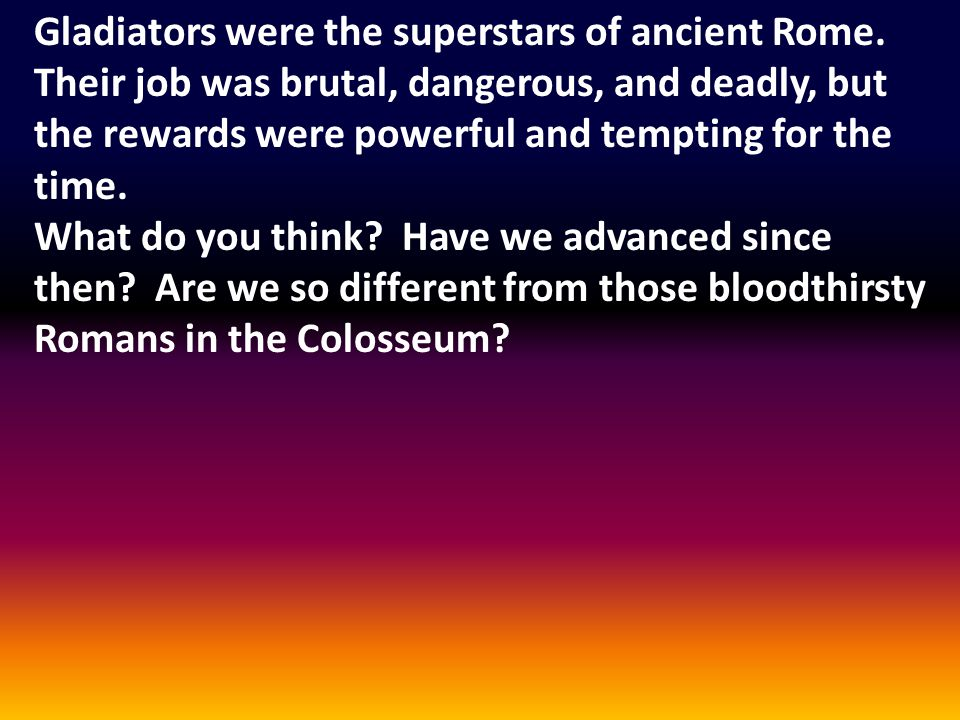 Gladiators were the superstars of ancient Rome.