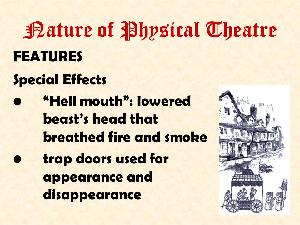 Nature of Physical Theatre FEATURES Special Effects Hell mouth : lowered beast's head that breathed fire and smoke trap doors used for appearance and disappearance