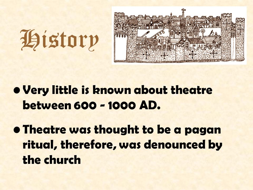 History Very little is known about theatre between 600 - 1000 AD.