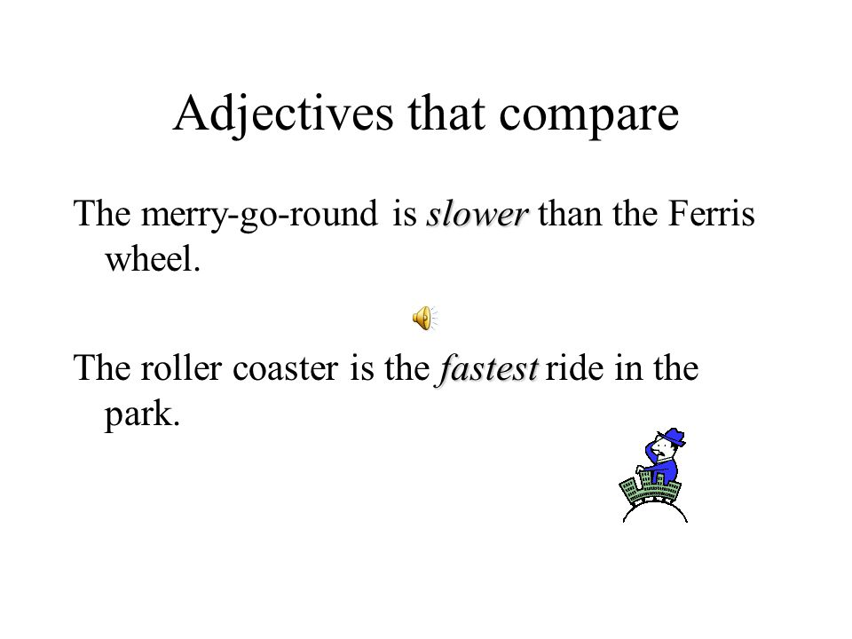 Adjectives that compare.You can use adjectives to compare two or more nouns.