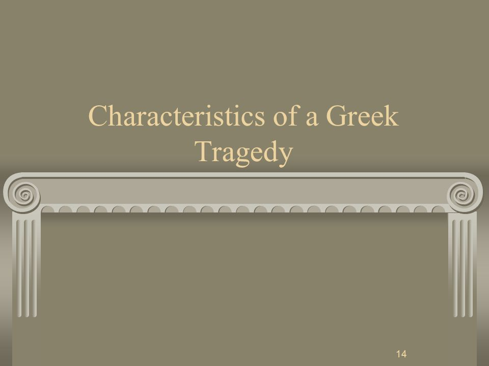 14 Characteristics of a Greek Tragedy