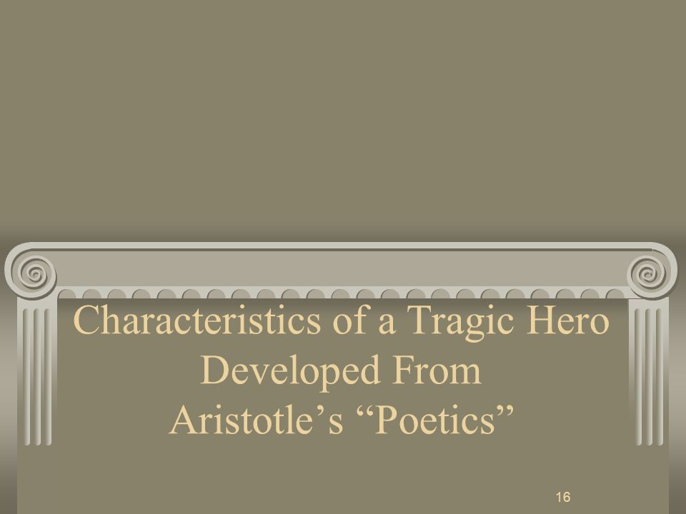 16 Characteristics of a Tragic Hero Developed From Aristotle's Poetics