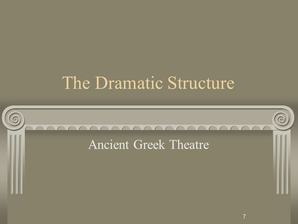 7 The Dramatic Structure Ancient Greek Theatre