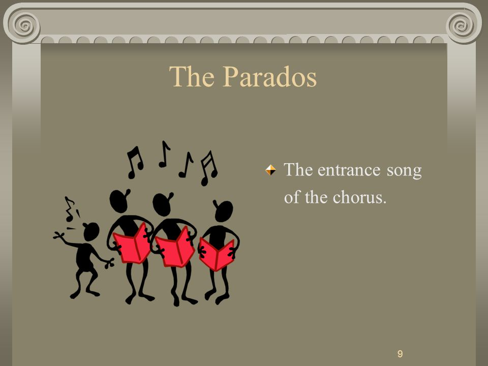 9 The Parados The entrance song of the chorus.