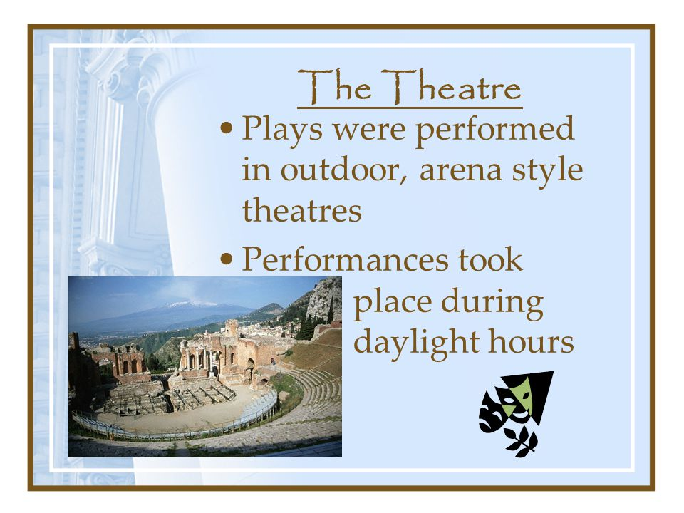 The Theatre Plays were performed in outdoor, arena style theatres Performances took place during daylight hours