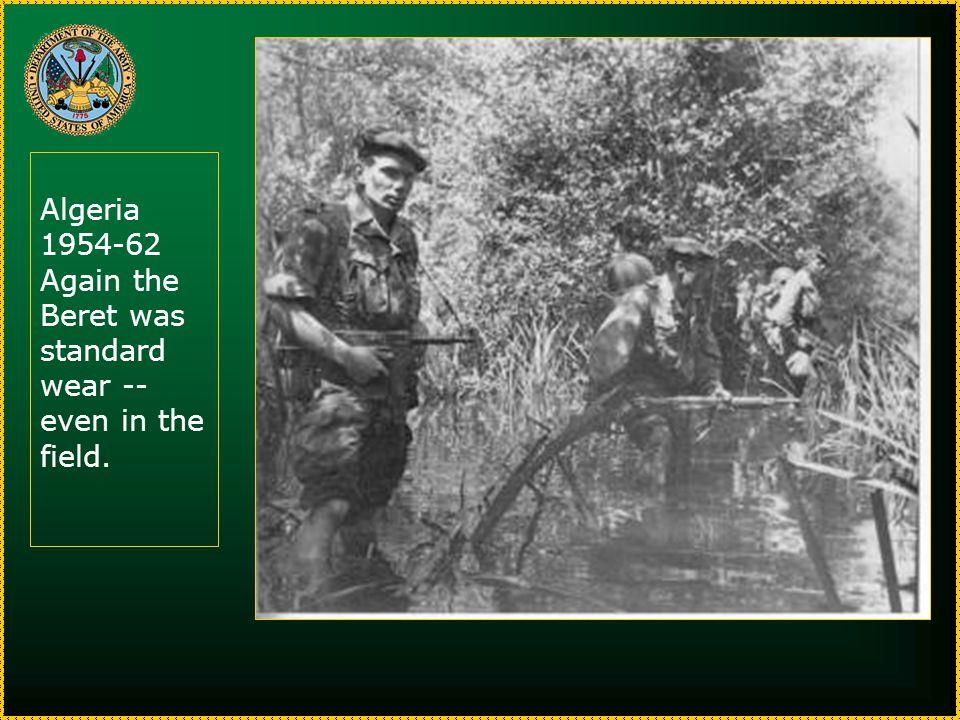 Algeria 1954-62 Again the Beret was standard wear -- even in the field.